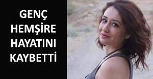 Alaca'da görev yapan hemşire hayatını kaybetti