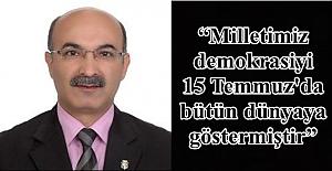 """""""Milletimiz demokrasiyi 15 Temmuz'da bütün dünyaya göstermiştir"""""""